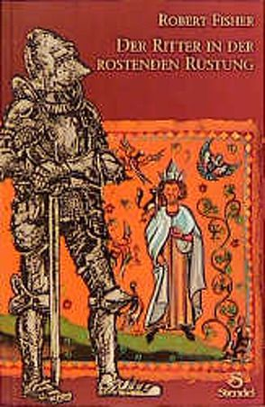 Der Ritter in der rostenden Rüstung von Fisher,  Robert, Kruska,  Nikole, Stöhr,  Ekart