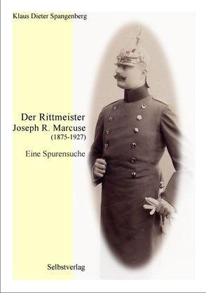 Der Rittmeister Joseph Richard Marcuse (1875-1927) von Spangenberg,  Klaus-Dieter
