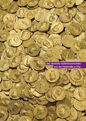 Der römische Goldmünzenschatz aus der Feldstraße in Trier von Gilles,  Karl-Josef