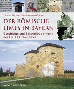 Der römische Limes in Bayern von Bayerisches Landesamt für Denkmalpflege, Fischer,  Thomas, Riedmeier-Fischer,  Erika