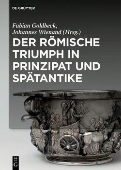 Der römische Triumph in Prinzipat und Spätantike von Goldbeck,  Fabian, Wienand,  Johannes