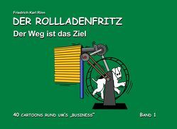Der Rollladenfritz – Der Weg ist das Ziel von Rinn,  Friedrich Karl