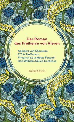 Der Roman des Freiherrn von Vieren von Chamisso,  Adelbert von, de la Motte Fouqué,  Friedrich, Hoffmann,  E T A, Salice-Contessa,  Karl Wilhelm