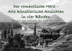 Der romantische Harz – Alte künstlerische Ansichten in vier Bänden von Sternal,  Bernd