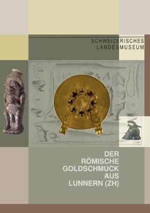 Der römische Goldschmuck aus Lunnern (ZH) von Amrein,  Heidi, Horisberger,  Beat, Martin Kilcher,  Stefanie