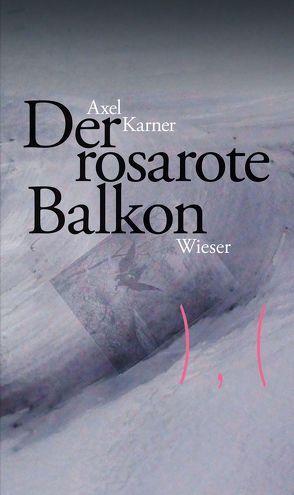 Der rosarote Balkon von Karner,  Axel