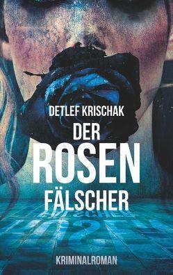 Der Rosenfälscher von Krischak,  Detlef