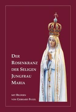 Der Rosenkranz der seligen Jungfrau Maria von Fugel,  Gebhard, Pihan,  Bonaventura