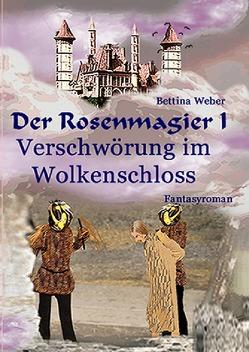 Der Rosenmagier / Der Rosenmagier I – Verschwörung im Wolkenschloss von Weber,  Bettina