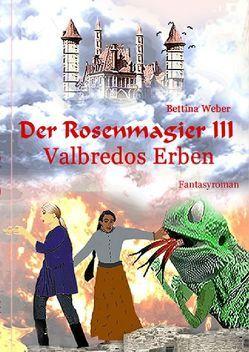 Der Rosenmagier / Der Rosenmagier III – Valbredos Erben von Weber,  Bettina