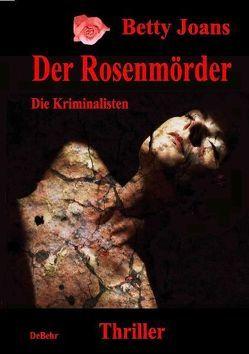 Der Rosenmörder – Die Kriminalisten – Thriller von DeBehr,  Verlag, Joans,  Betty