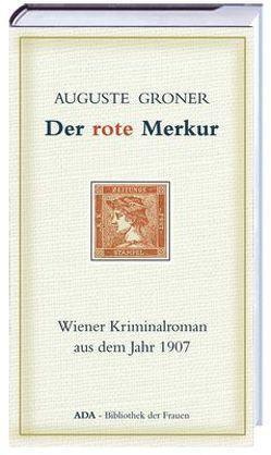 Der rote Merkur von Groner,  Auguste, Kneifl,  Edith, Korosa,  Traude