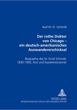 Der rothe Doktor von Chicago – ein deutsch-amerikanisches Auswandererschicksal von Schmidt,  Axel W.-O.