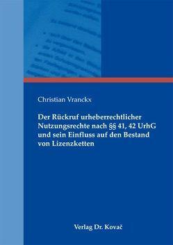 Der Rückruf urheberrechtlicher Nutzungsrechte nach §§ 41, 42 UrhG und sein Einfluss auf den Bestand von Lizenzketten von Vranckx,  Christian