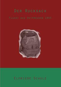 Der Rucksack – Flucht aus Ostpreußen 1945 von Oberg,  Elfriede, Oberg,  Friedhelm