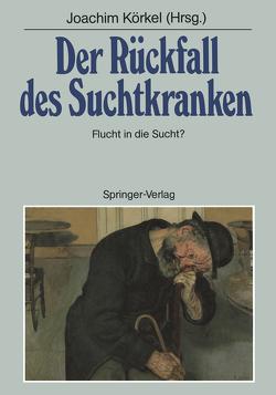 Der Rückfall des Suchtkranken von Körkel,  Joachim