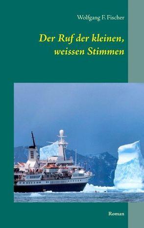 Der Ruf der kleinen, weissen Stimmen von Fischer,  Wolfgang F.
