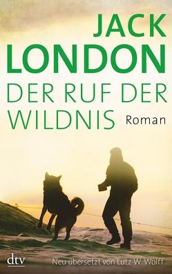 Der Ruf der Wildnis von London,  Jack, Wolff,  Lutz-W.