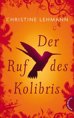 Der Ruf des Kolibris von Heilmann,  Andreas, Hißmann,  Gundula, Lehmann,  Christine