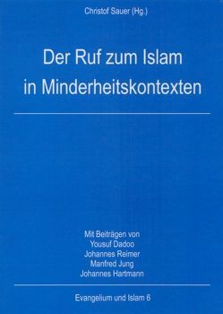 Der Ruf zum Islam in Minderheitskontexten von Dadoo,  Yousuf, Hartmann,  Johannes, Jung,  Manfred, Reimer,  Johannes, Sauer,  Christof