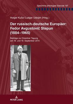 Der russisch-deutsche Europäer: Fedor Avgustovič Stepun (1884–1965) von Kuße,  Holger, Udolph,  Ludger