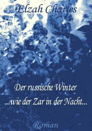 Der russische Winter … wie der Zar in der Nacht… von Charles,  Elzah