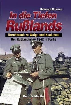 Der Russlandkrieg 1941-1945 in Farbe. Band 1: Sturm auf Moskau. Band… / In die Tiefen Rußlands von Oltmann,  Reinhard