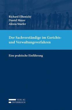 Der Sachverständige im Gerichts- und Verwaltungsverfahren von Elhenický,  Richard, Mayer,  Daniel, Stuefer,  Alexia