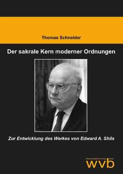 Der sakrale Kern moderner Ordnungen von Schneider,  Thomas