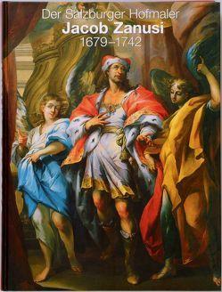 Der Salzburger Hofmaler Jacob Zanusi (1679-1742) von Hederer,  Kerstin, Koller,  Manfred, Kronbichler,  Johann, Vigl,  Michael