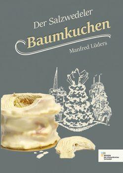 Der Salzwedeler Baumkuchen von Lüders,  Manfred