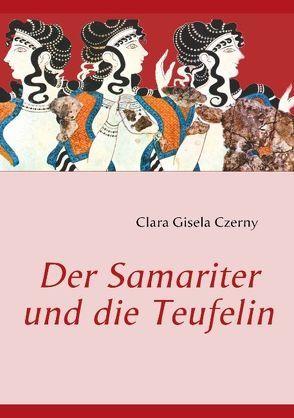 Der Samariter und die Teufelin von Czerny,  Clara Gisela