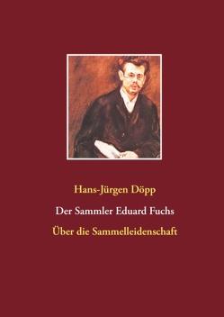 Der Sammler Eduard Fuchs von Döpp,  Hans-Jürgen