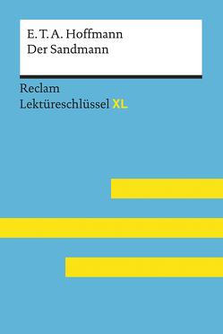 Der Sandmann von E. T. A. Hoffmann: Lektüreschlüssel mit Inhaltsangabe, Interpretation, Prüfungsaufgaben mit Lösungen, Lernglossar. (Reclam Lektüreschlüssel XL) von Bekes,  Peter