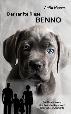 Der sanfte Riese Benno – Familienroman um eine Deutsche Dogge nach einer wahren Geschichte von DeBehr,  Verlag, Nauen,  Anita