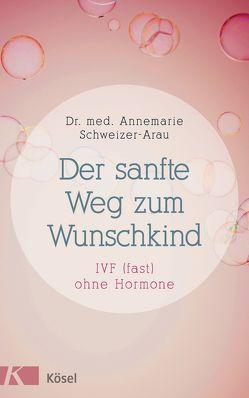 Der sanfte Weg zum Wunschkind von Schweizer-Arau,  Annemarie