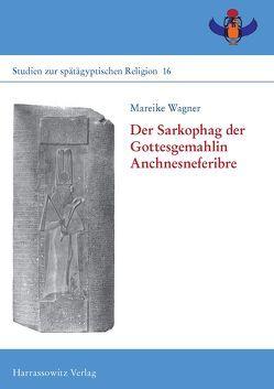 Der Sarkophag der Gottesgemahlin Anchnesneferibre von Wagner,  Mareike
