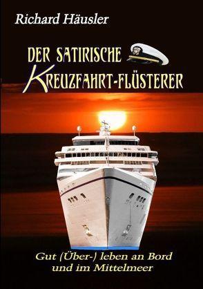 Der satirische Kreuzfahrt-Flüsterer von Häusler,  Richard F.