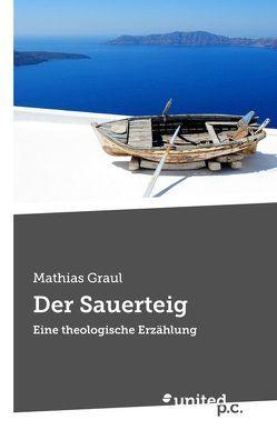 Der Sauerteig von Graul,  Mathias