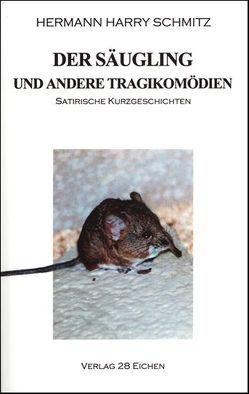 Der Säugling und andere Tragikomödien von Schmitz,  Hermann H, Spittel,  Olaf R