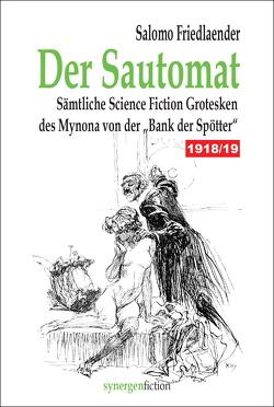 """Der Sautomat. Sämtliche Science Fiction Grotesken des Mynona von der """"Bank der Spötter"""" 1918/19 von Friedlaender,  Salomo"""