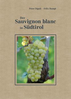 Der Sauvignon blanc in Südtirol von Bampi,  Felix, Dipoli,  Peter