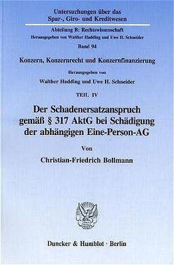 Der Schadenersatzanspruch gemäß § 317 AktG bei Schädigung der abhängigen Eine-Person-AG. von Bollmann,  Christian-Friedrich, Hadding,  Walther, Schneider,  Uwe H.