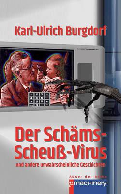 DER SCHÄMS-SCHEUSS-VIRUS von Burgdorf,  Karl-Ulrich