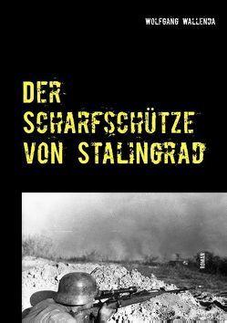 Der Scharfschütze von Stalingrad von Wallenda,  Wolfgang