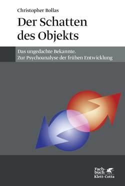 Der Schatten des Objekts von Bollas,  Christopher, Trunk,  Christoph