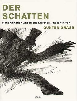 Der Schatten. Hans Christian Andersens Märchen – gesehen von Günter Grass von Andersen,  Hans Ch, Grass,  Günter