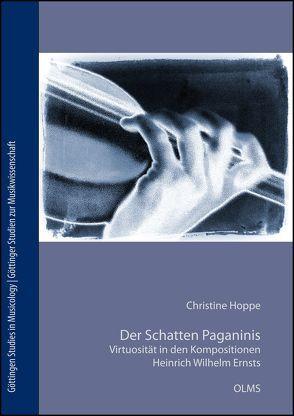 Der Schatten Paganinis. Virtuosität in den Kompositionen Heinrich Wilhelm Ernsts (1814-1865) von Hoppe,  Christine
