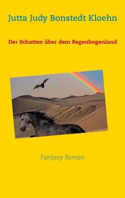 Der Schatten über dem Regenbogenland von Bonstedt Kloehn,  Jutta Judy