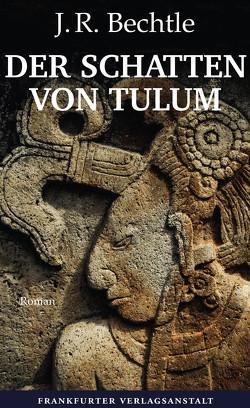 Der Schatten von Tulum von Bechtle,  J. R.